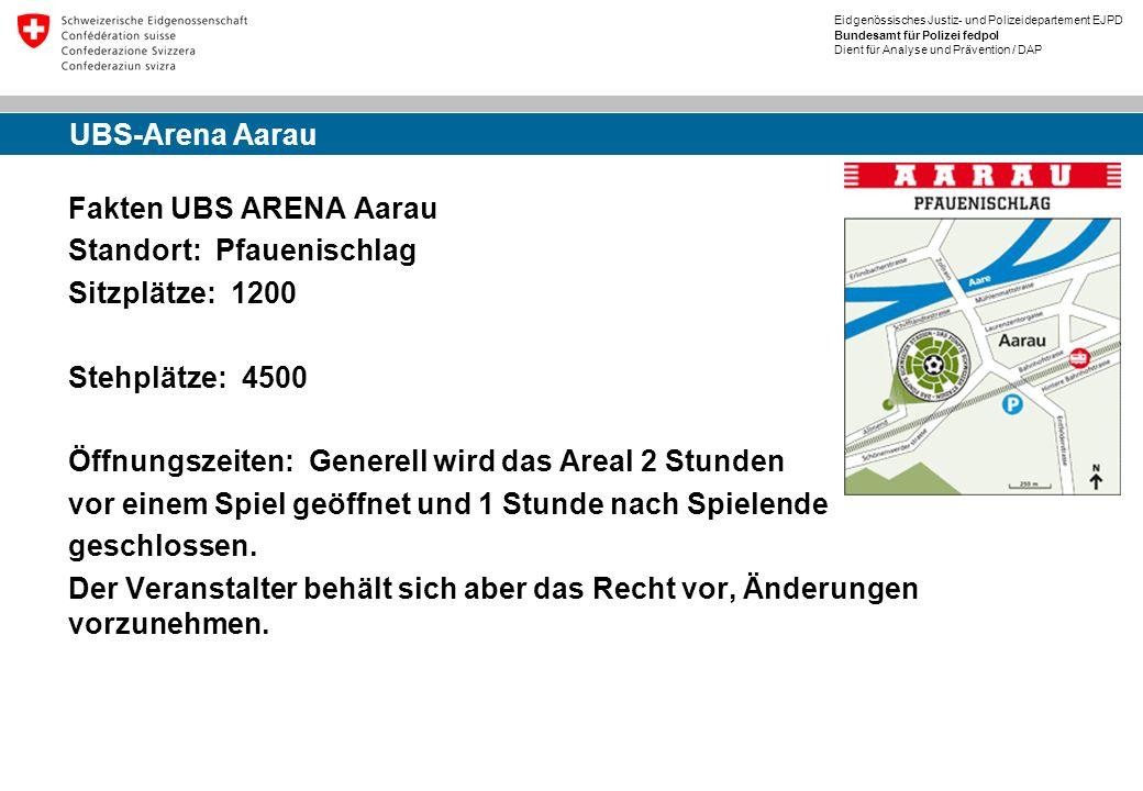 Eidgenössisches Justiz- und Polizeidepartement EJPD Bundesamt für Polizei fedpol Dient für Analyse und Prävention / DAP UBS-Arena Aarau Fakten UBS ARE