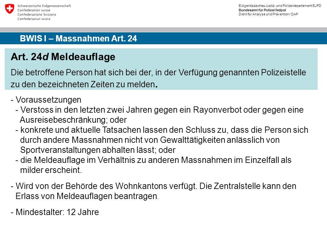 Eidgenössisches Justiz- und Polizeidepartement EJPD Bundesamt für Polizei fedpol Dient für Analyse und Prävention / DAP Art. 24d Meldeauflage Die betr