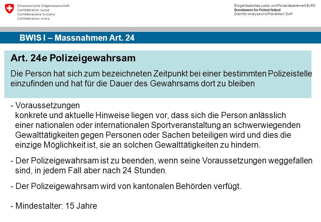 Eidgenössisches Justiz- und Polizeidepartement EJPD Bundesamt für Polizei fedpol Dient für Analyse und Prävention / DAP Art. 24e Polizeigewahrsam Die