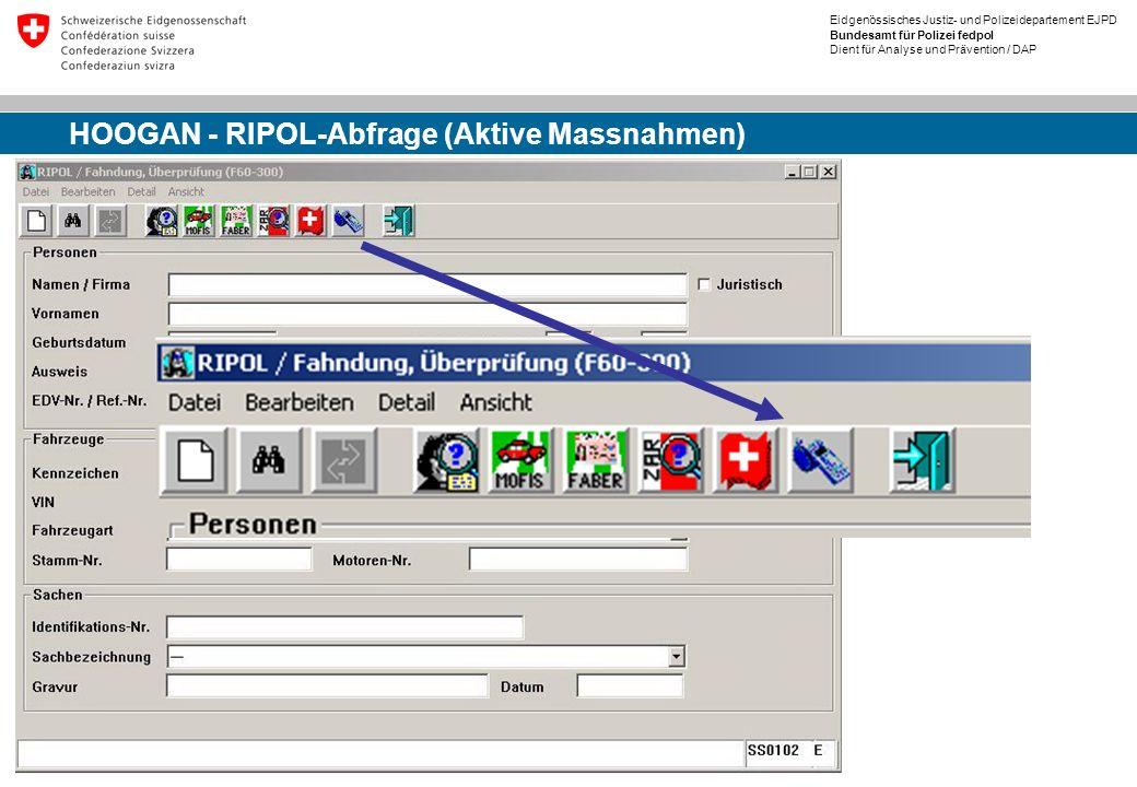 Eidgenössisches Justiz- und Polizeidepartement EJPD Bundesamt für Polizei fedpol Dient für Analyse und Prävention / DAP HOOGAN - RIPOL-Abfrage (Aktive