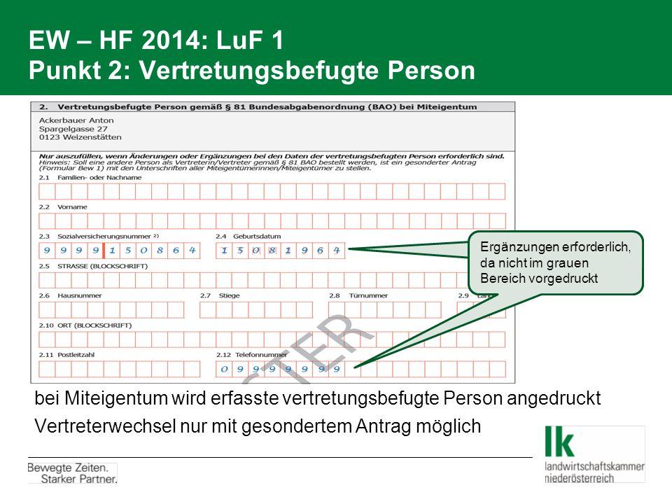 EW – HF 2014: LuF 1 Punkt 2: Vertretungsbefugte Person bei Miteigentum wird erfasste vertretungsbefugte Person angedruckt Vertreterwechsel nur mit gesondertem Antrag möglich Ergänzungen erforderlich, da nicht im grauen Bereich vorgedruckt