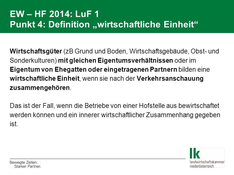 """EW – HF 2014: LuF 1 Punkt 4: Definition """"wirtschaftliche Einheit"""" Wirtschaftsgüter (zB Grund und Boden, Wirtschaftsgebäude, Obst- und Sonderkulturen)"""