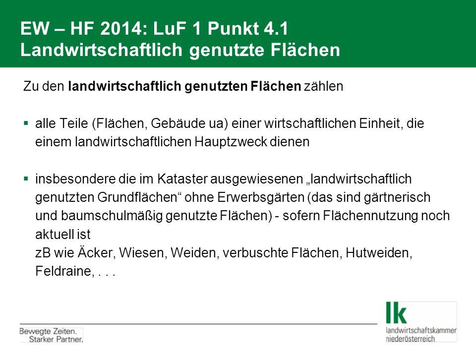 EW – HF 2014: LuF 1 Punkt 4.1 Landwirtschaftlich genutzte Flächen  Zu den landwirtschaftlich genutzten Flächen zählen  alle Teile (Flächen, Gebäude