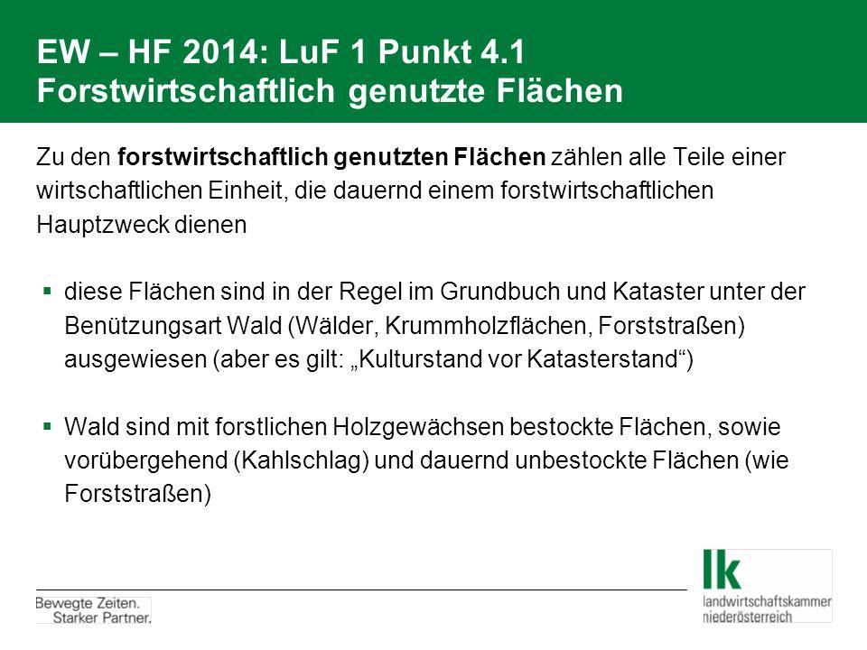 EW – HF 2014: LuF 1 Punkt 4.1 Forstwirtschaftlich genutzte Flächen Zu den forstwirtschaftlich genutzten Flächen zählen alle Teile einer wirtschaftlich