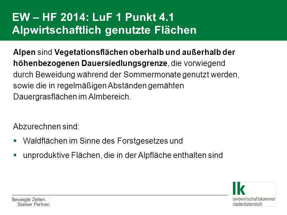 EW – HF 2014: LuF 1 Punkt 4.1 Alpwirtschaftlich genutzte Flächen Alpen sind Vegetationsflächen oberhalb und außerhalb der höhenbezogenen Dauersiedlung