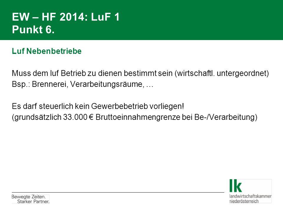 EW – HF 2014: LuF 1 Punkt 6. Luf Nebenbetriebe Muss dem luf Betrieb zu dienen bestimmt sein (wirtschaftl. untergeordnet) Bsp.: Brennerei, Verarbeitung