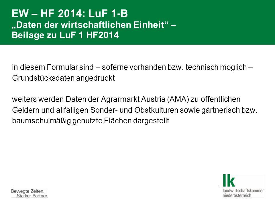 """EW – HF 2014: LuF 1-B """"Daten der wirtschaftlichen Einheit"""" – Beilage zu LuF 1 HF2014 in diesem Formular sind – soferne vorhanden bzw. technisch möglic"""