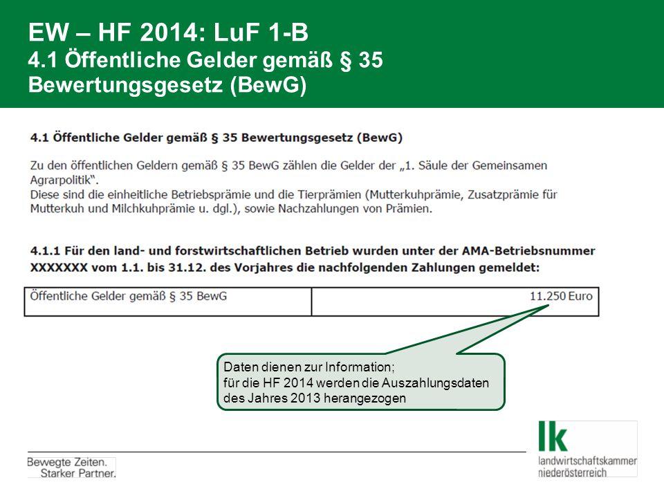 EW – HF 2014: LuF 1-B 4.1 Öffentliche Gelder gemäß § 35 Bewertungsgesetz (BewG) Daten dienen zur Information; für die HF 2014 werden die Auszahlungsdaten des Jahres 2013 herangezogen