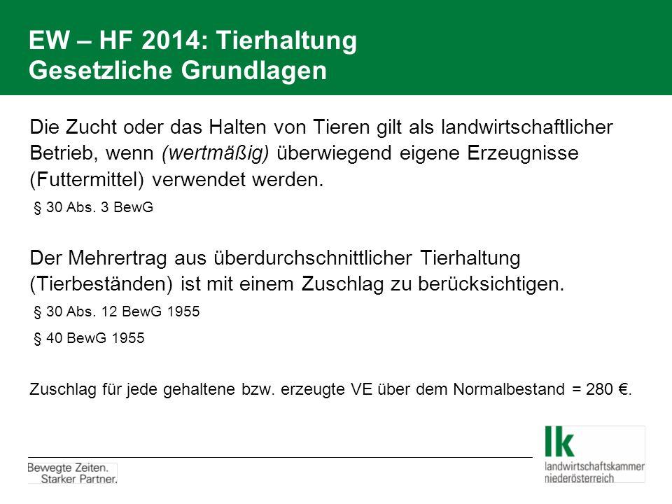 EW – HF 2014: Tierhaltung Gesetzliche Grundlagen Die Zucht oder das Halten von Tieren gilt als landwirtschaftlicher Betrieb, wenn (wertmäßig) überwieg