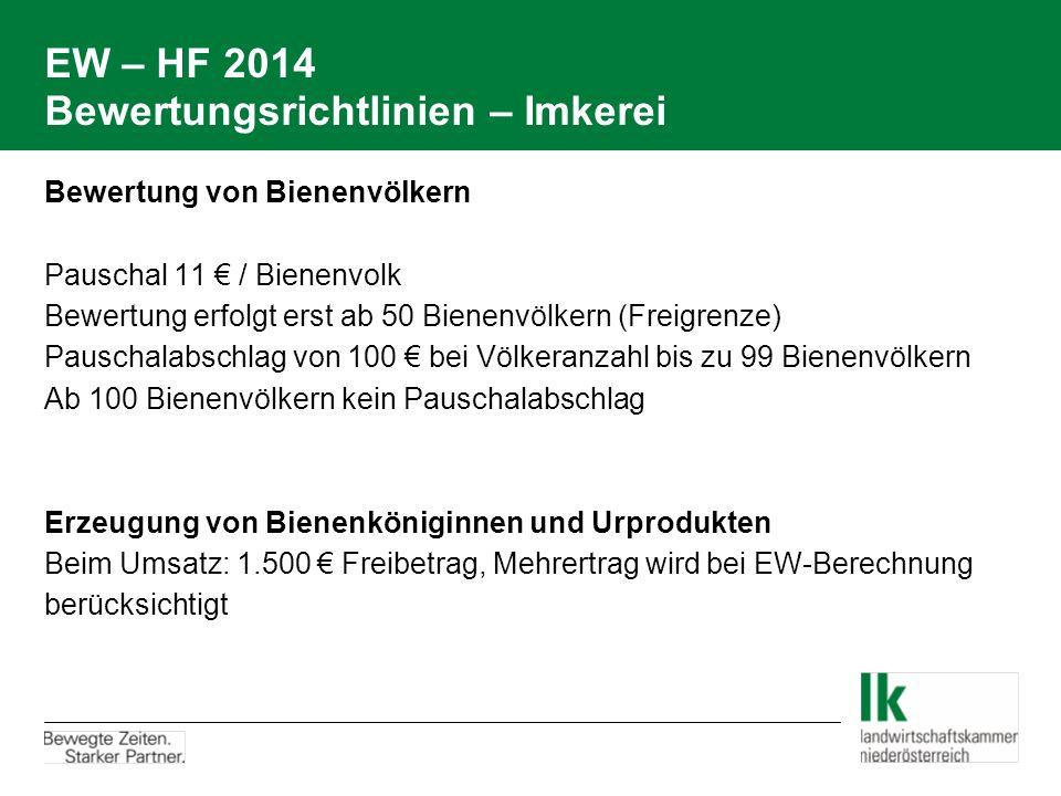 EW – HF 2014 Bewertungsrichtlinien – Imkerei Bewertung von Bienenvölkern Pauschal 11 € / Bienenvolk Bewertung erfolgt erst ab 50 Bienenvölkern (Freigr