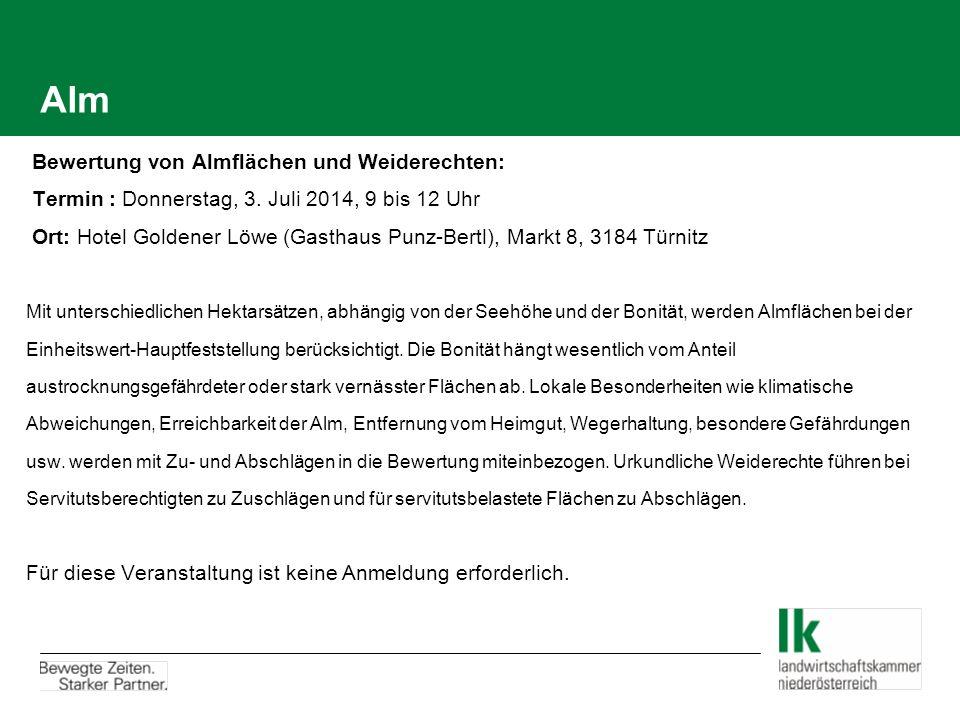 Alm  Bewertung von Almflächen und Weiderechten:  Termin : Donnerstag, 3. Juli 2014, 9 bis 12 Uhr  Ort: Hotel Goldener Löwe (Gasthaus Punz-Bertl), M