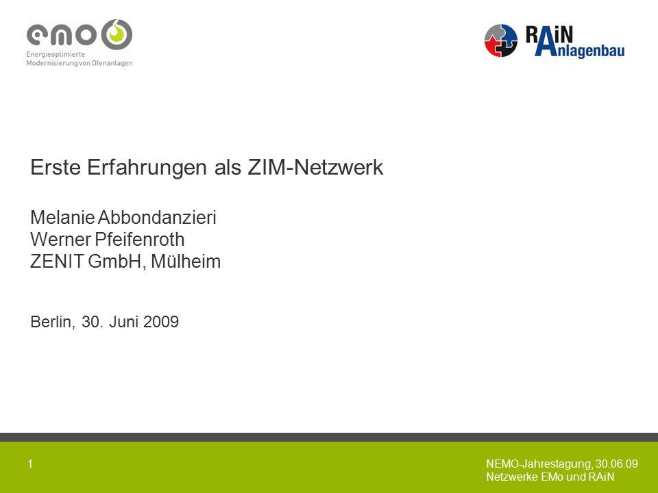 NEMO-Jahrestagung, 30.06.09 Netzwerke EMo und RAiN 1 Erste Erfahrungen als ZIM-Netzwerk Melanie Abbondanzieri Werner Pfeifenroth ZENIT GmbH, Mülheim Berlin, 30.