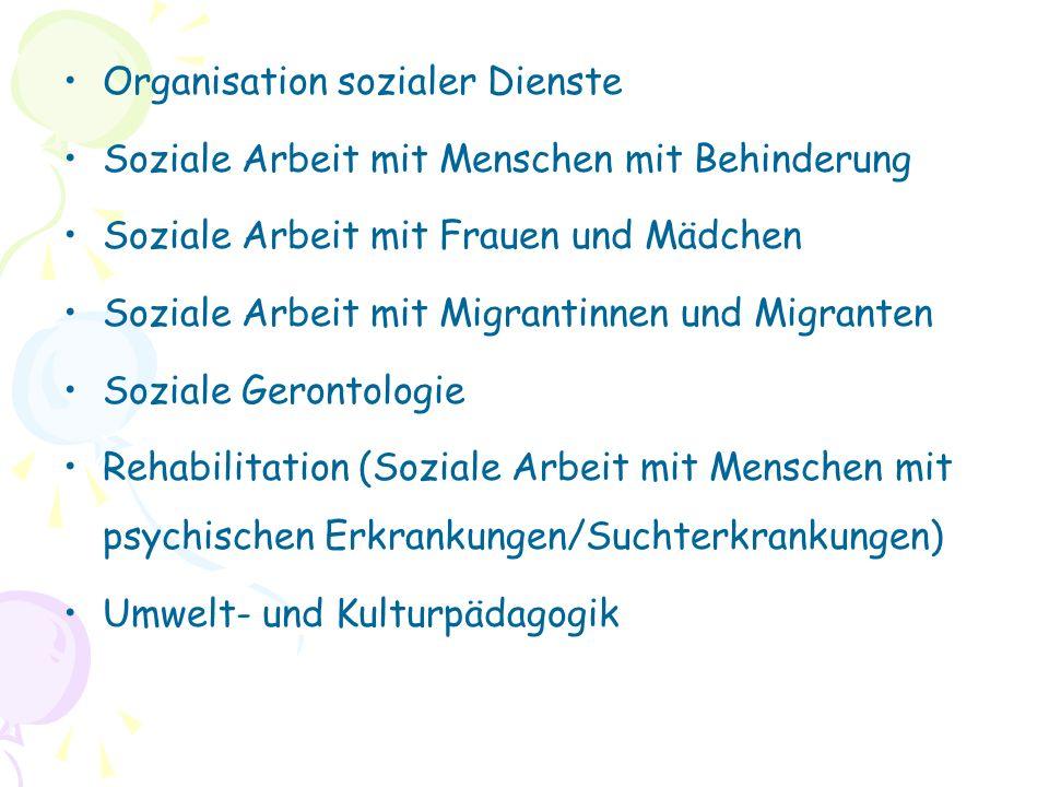 Organisation sozialer Dienste Soziale Arbeit mit Menschen mit Behinderung Soziale Arbeit mit Frauen und Mädchen Soziale Arbeit mit Migrantinnen und Migranten Soziale Gerontologie Rehabilitation (Soziale Arbeit mit Menschen mit psychischen Erkrankungen/Suchterkrankungen) Umwelt- und Kulturpädagogik