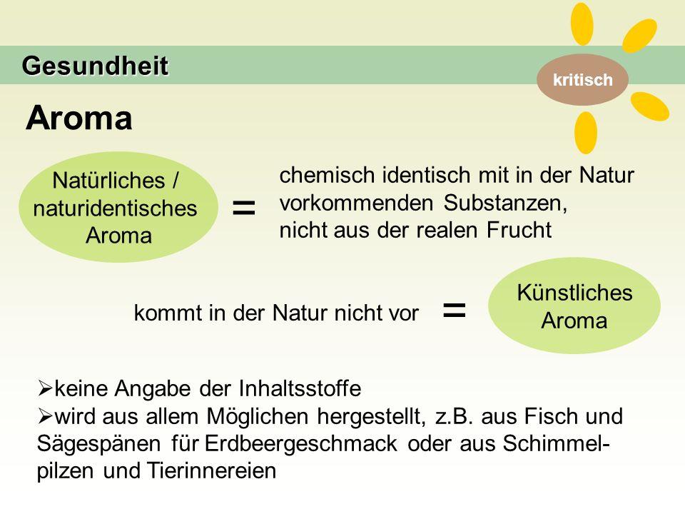 kritisch Aroma Gesundheit  keine Angabe der Inhaltsstoffe  wird aus allem Möglichen hergestellt, z.B.