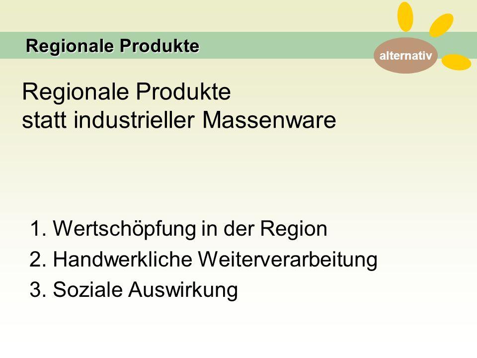alternativ Regionale Produkte statt industrieller Massenware 1.