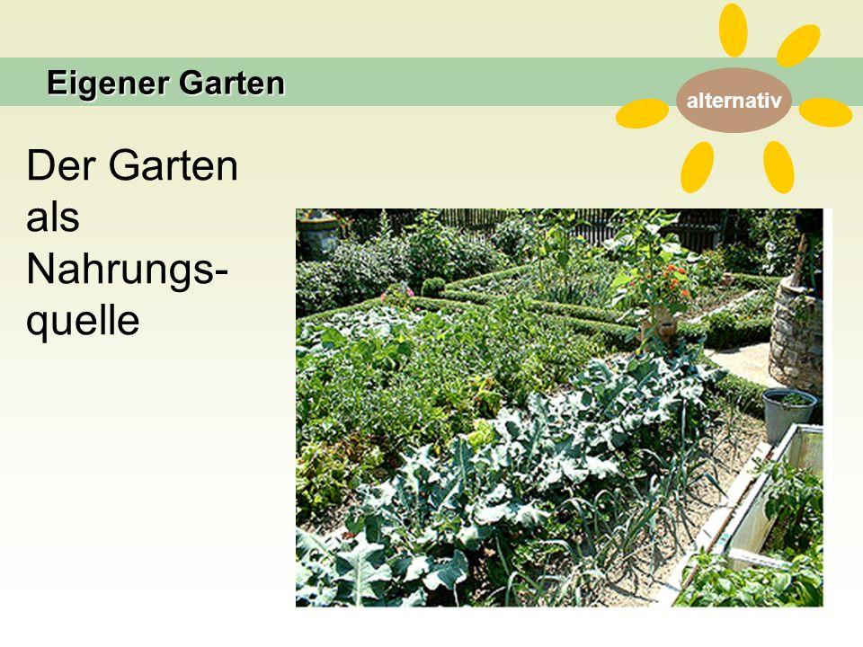 alternativ Der Garten als Nahrungs- quelle Eigener Garten