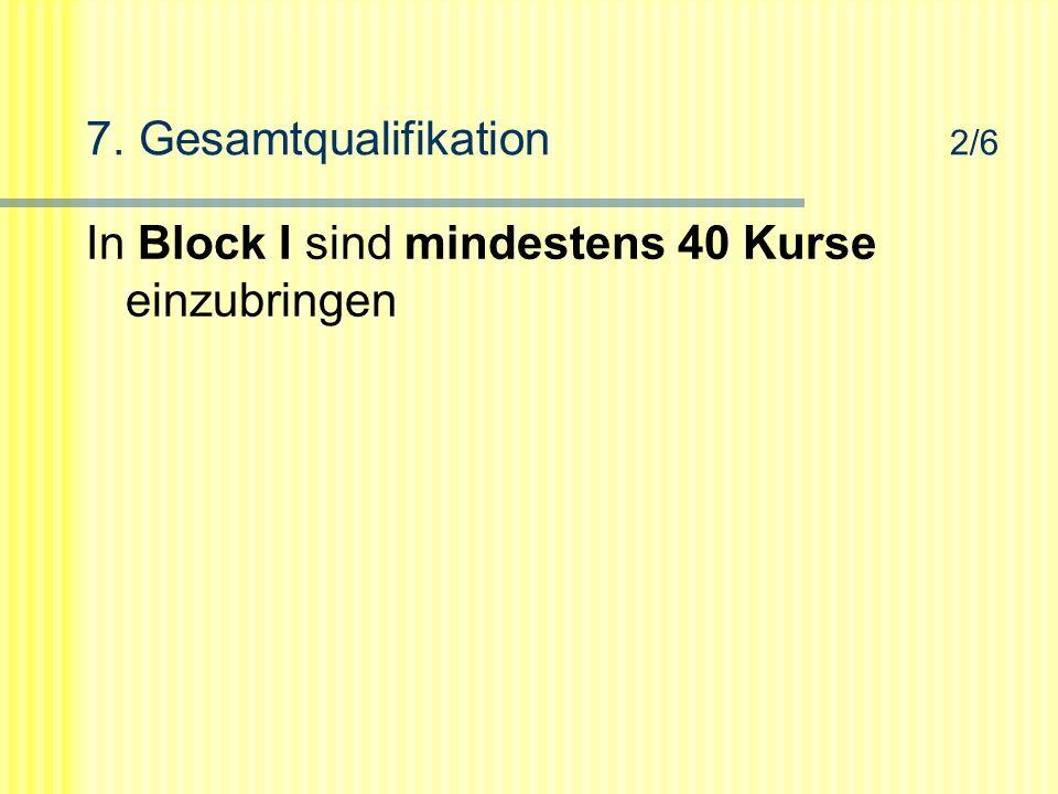 7. Gesamtqualifikation 2/6 In Block I sind mindestens 40 Kurse einzubringen