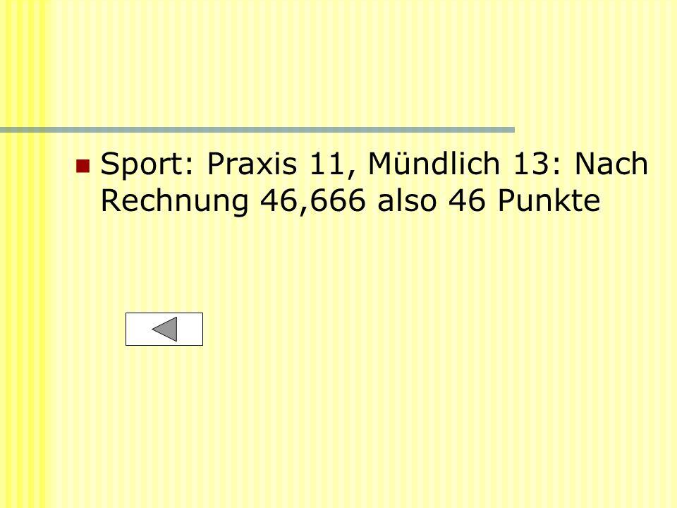 Sport: Praxis 11, Mündlich 13: Nach Rechnung 46,666 also 46 Punkte