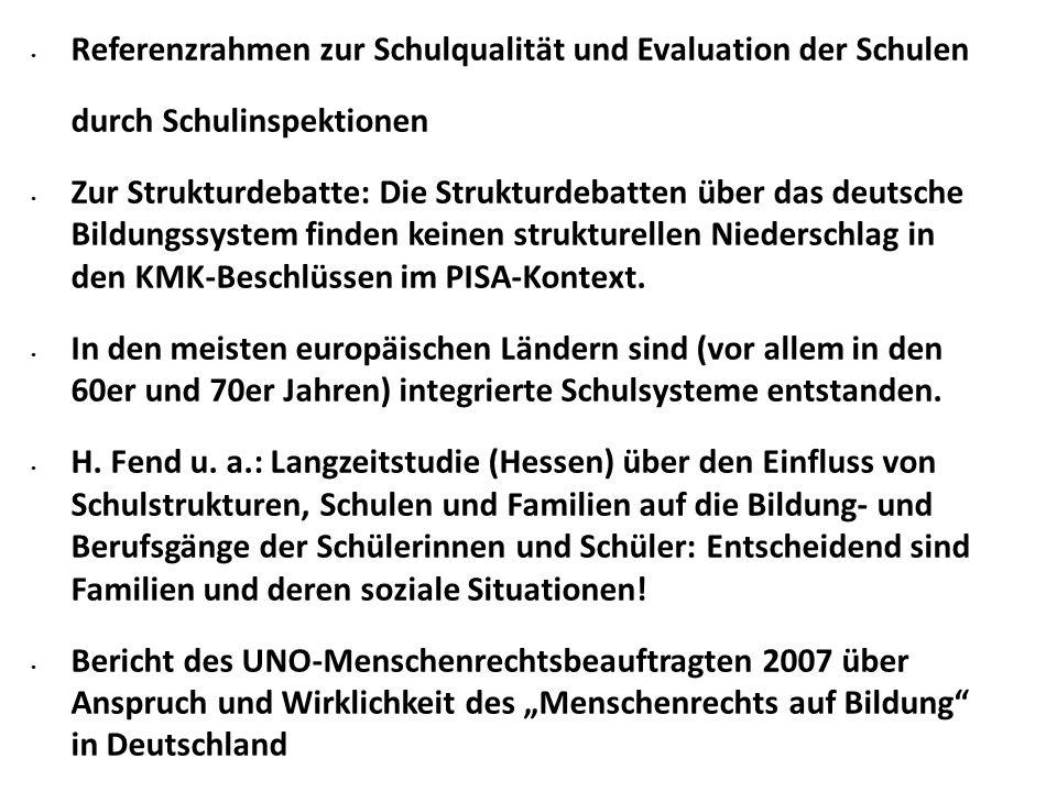 Referenzrahmen zur Schulqualität und Evaluation der Schulen durch Schulinspektionen Zur Strukturdebatte: Die Strukturdebatten über das deutsche Bildungssystem finden keinen strukturellen Niederschlag in den KMK-Beschlüssen im PISA-Kontext.