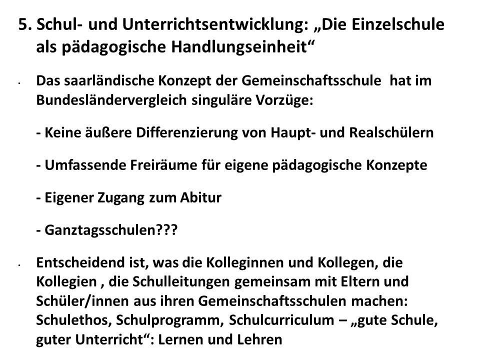 """5. Schul- und Unterrichtsentwicklung: """"Die Einzelschule als pädagogische Handlungseinheit"""" Das saarländische Konzept der Gemeinschaftsschule hat im Bu"""