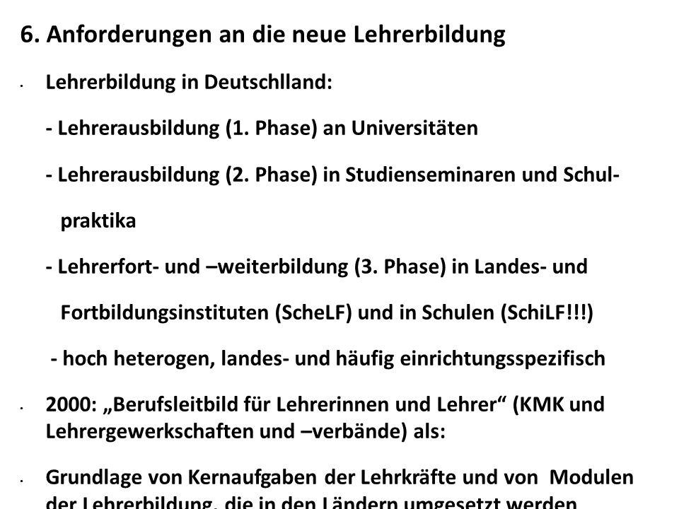 6. Anforderungen an die neue Lehrerbildung Lehrerbildung in Deutschlland: - Lehrerausbildung (1.