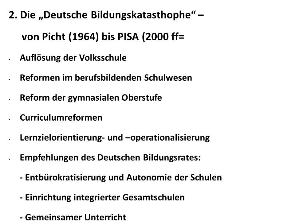 """2. Die """"Deutsche Bildungskatasthophe"""" – von Picht (1964) bis PISA (2000 ff= Auflösung der Volksschule Reformen im berufsbildenden Schulwesen Reform de"""