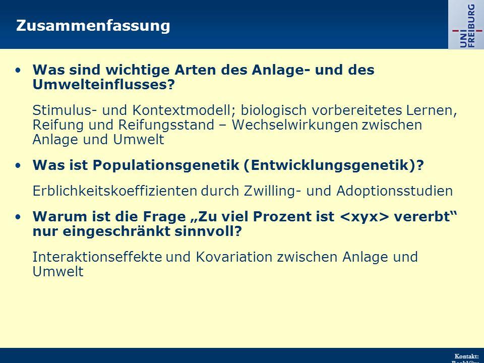 Kontakt: Renkl@ps ychologie.uni- freiburg.d e URL: http://w ww.psych ologie.uni - freiburg.d e/einricht ungen/Pa edagogisc he/ Zusammenfassung Was sind wichtige Arten des Anlage- und des Umwelteinflusses.