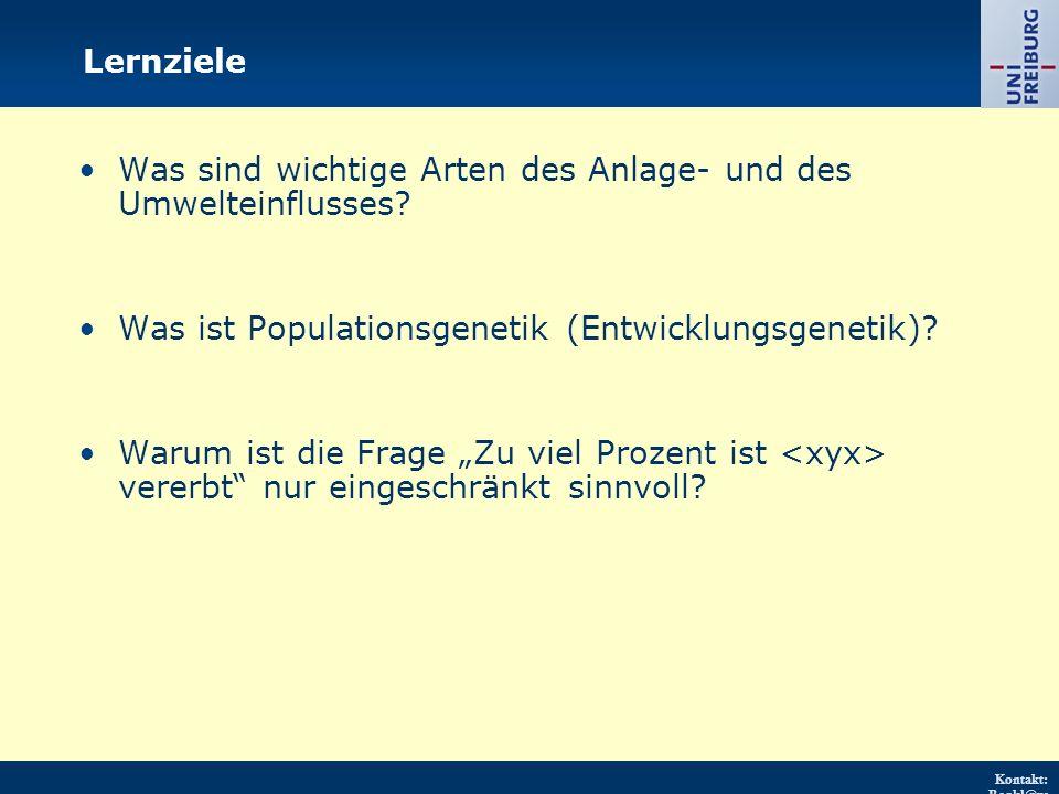 Kontakt: Renkl@ps ychologie.uni- freiburg.d e URL: http://w ww.psych ologie.uni - freiburg.d e/einricht ungen/Pa edagogisc he/ Lernziele Was sind wichtige Arten des Anlage- und des Umwelteinflusses.