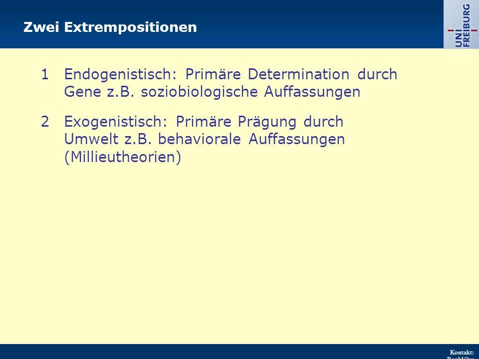 Kontakt: Renkl@ps ychologie.uni- freiburg.d e URL: http://w ww.psych ologie.uni - freiburg.d e/einricht ungen/Pa edagogisc he/ Zwei Extrempositionen 1Endogenistisch: Primäre Determination durch Gene z.B.