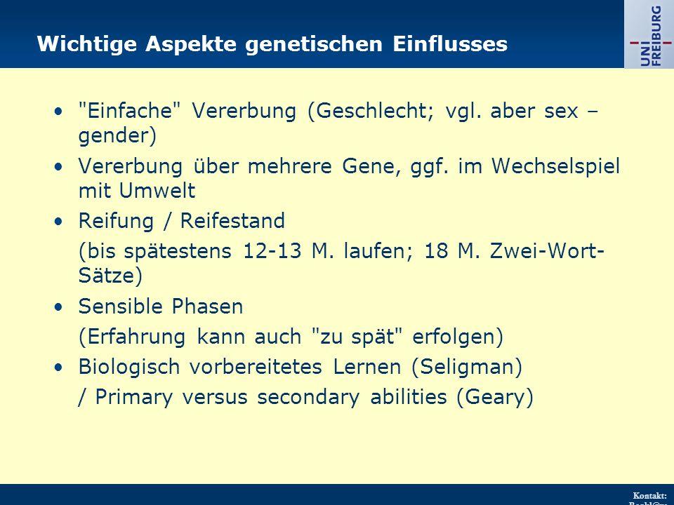 Kontakt: Renkl@ps ychologie.uni- freiburg.d e URL: http://w ww.psych ologie.uni - freiburg.d e/einricht ungen/Pa edagogisc he/ Wichtige Aspekte genetischen Einflusses Einfache Vererbung (Geschlecht; vgl.
