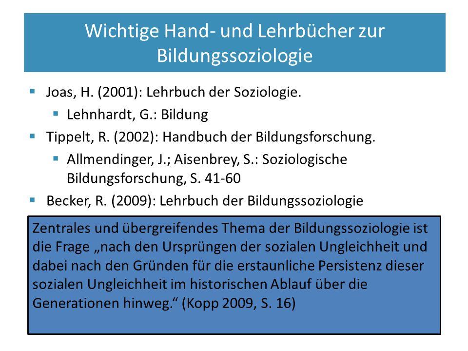  Joas, H. (2001): Lehrbuch der Soziologie.  Lehnhardt, G.: Bildung  Tippelt, R. (2002): Handbuch der Bildungsforschung.  Allmendinger, J.; Aisenbr
