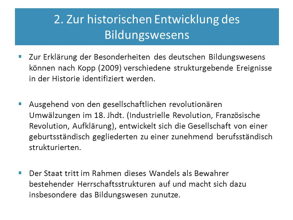  Zur Erklärung der Besonderheiten des deutschen Bildungswesens können nach Kopp (2009) verschiedene strukturgebende Ereignisse in der Historie identifiziert werden.