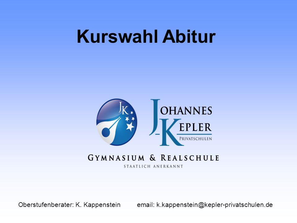 Kurswahl Abitur Oberstufenberater: K. Kappensteinemail: k.kappenstein@kepler-privatschulen.de
