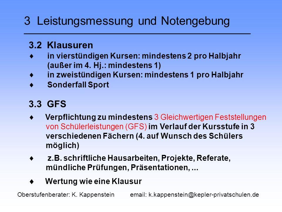 3 Leistungsmessung und Notengebung ___________________________________ 3.2 Klausuren 3.3 GFS  Verpflichtung zu mindestens 3 Gleichwertigen Feststellungen von Schülerleistungen (GFS) im Verlauf der Kursstufe in 3 verschiedenen Fächern (4.