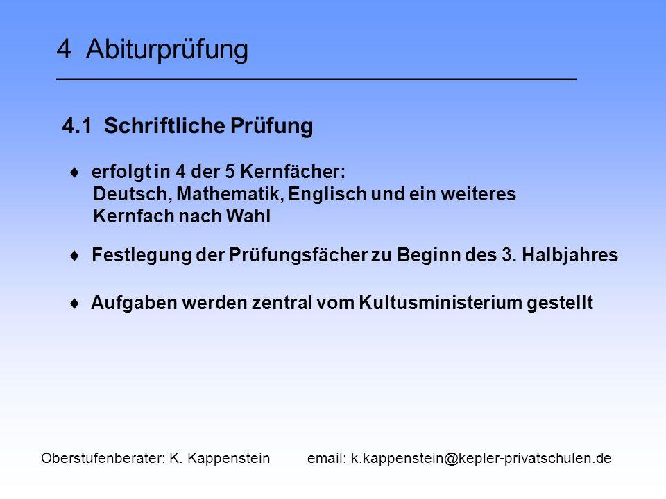 4 Abiturprüfung __________________________________  4.1 Schriftliche Prüfung  erfolgt in 4 der 5 Kernfächer: Deutsch, Mathematik, Englisch und ein weiteres Kernfach nach Wahl  Festlegung der Prüfungsfächer zu Beginn des 3.