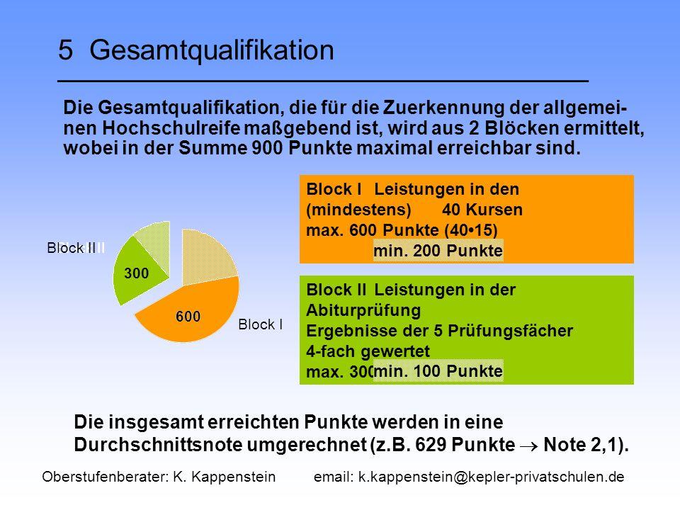 Block I 600 Block II 300 5 Gesamtqualifikation __________________________________ Die Gesamtqualifikation, die für die Zuerkennung der allgemei- nen Hochschulreife maßgebend ist, wird aus 2 Blöcken ermittelt, wobei in der Summe 900 Punkte maximal erreichbar sind.