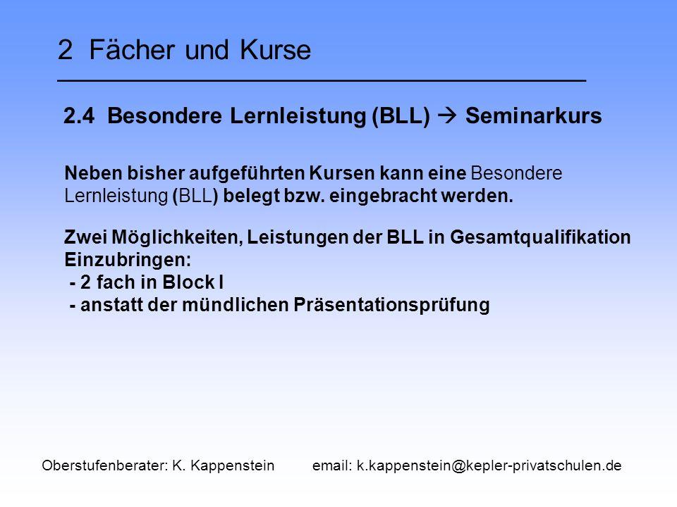2 Fächer und Kurse __________________________________ 2.4 Besondere Lernleistung (BLL)  Seminarkurs Neben bisher aufgeführten Kursen kann eine Besondere Lernleistung (BLL) belegt bzw.