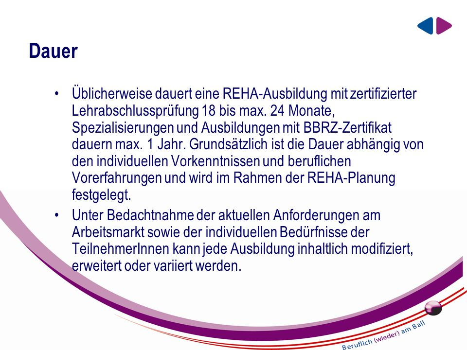 EIN UNTERNEHMEN DER BBRZ GRUPPE Dauer Üblicherweise dauert eine REHA-Ausbildung mit zertifizierter Lehrabschlussprüfung 18 bis max.