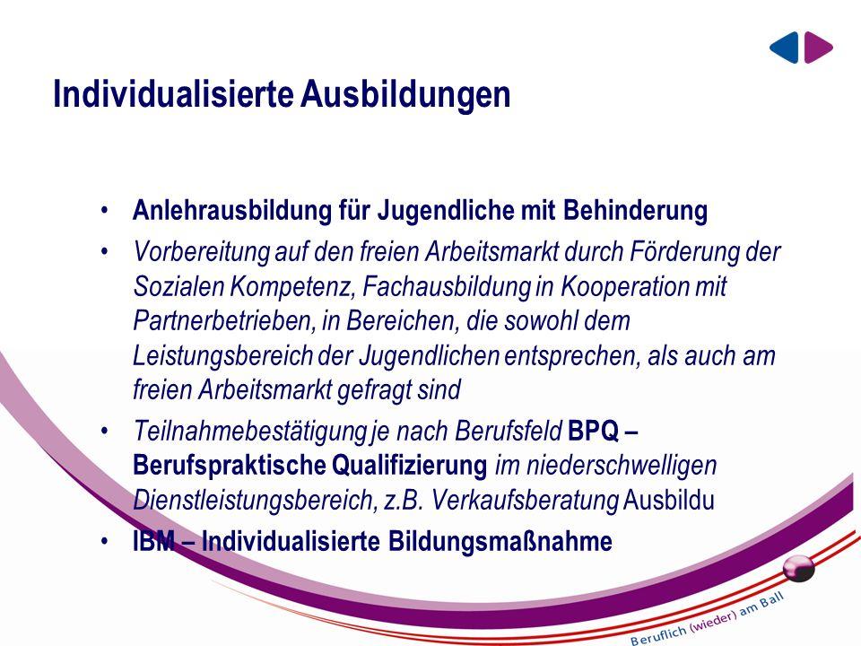 EIN UNTERNEHMEN DER BBRZ GRUPPE Individualisierte Ausbildungen Anlehrausbildung für Jugendliche mit Behinderung Vorbereitung auf den freien Arbeitsmarkt durch Förderung der Sozialen Kompetenz, Fachausbildung in Kooperation mit Partnerbetrieben, in Bereichen, die sowohl dem Leistungsbereich der Jugendlichen entsprechen, als auch am freien Arbeitsmarkt gefragt sind Teilnahmebestätigung je nach Berufsfeld BPQ – Berufspraktische Qualifizierung im niederschwelligen Dienstleistungsbereich, z.B.