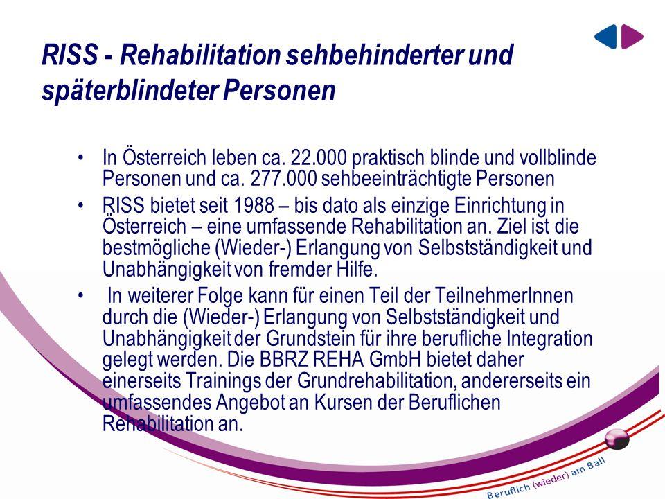 EIN UNTERNEHMEN DER BBRZ GRUPPE RISS - Rehabilitation sehbehinderter und späterblindeter Personen In Österreich leben ca.