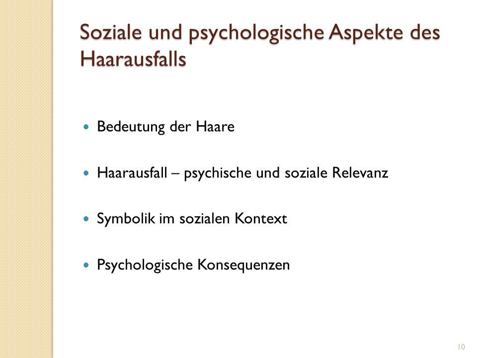 Soziale und psychologische Aspekte des Haarausfalls Bedeutung der Haare Haarausfall – psychische und soziale Relevanz Symbolik im sozialen Kontext Psychologische Konsequenzen 10