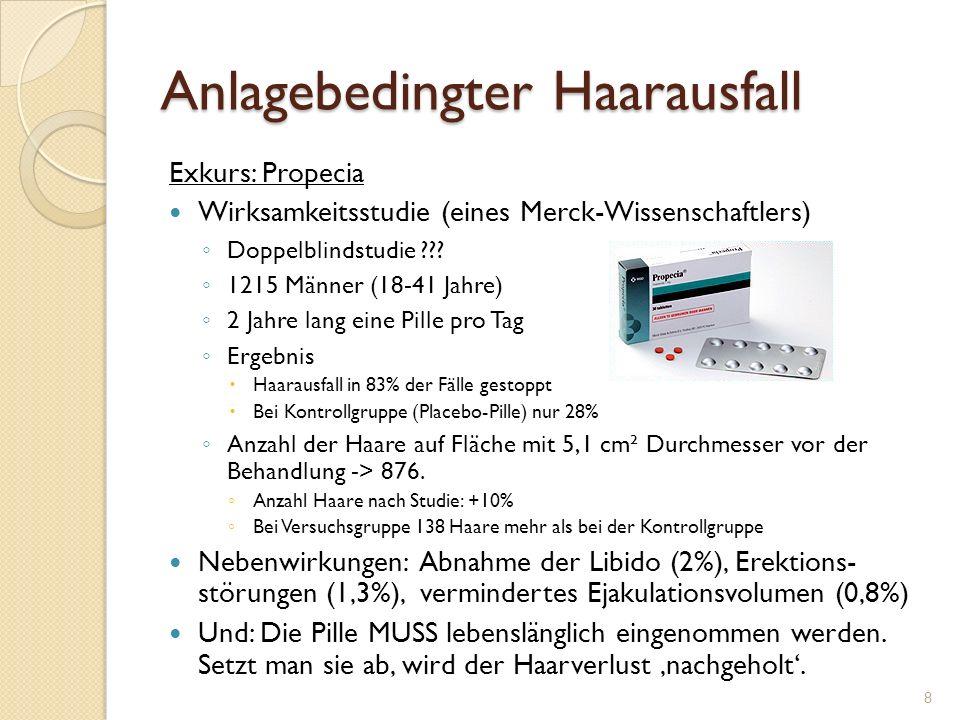 Anlagebedingter Haarausfall Exkurs: Propecia Wirksamkeitsstudie (eines Merck-Wissenschaftlers) ◦ Doppelblindstudie .