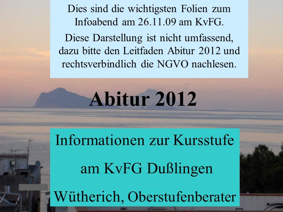 KvFG 26.11.091 Abitur 2012 Informationen zur Kursstufe am KvFG Dußlingen Wütherich, Oberstufenberater Dies sind die wichtigsten Folien zum Infoabend am 26.11.09 am KvFG.
