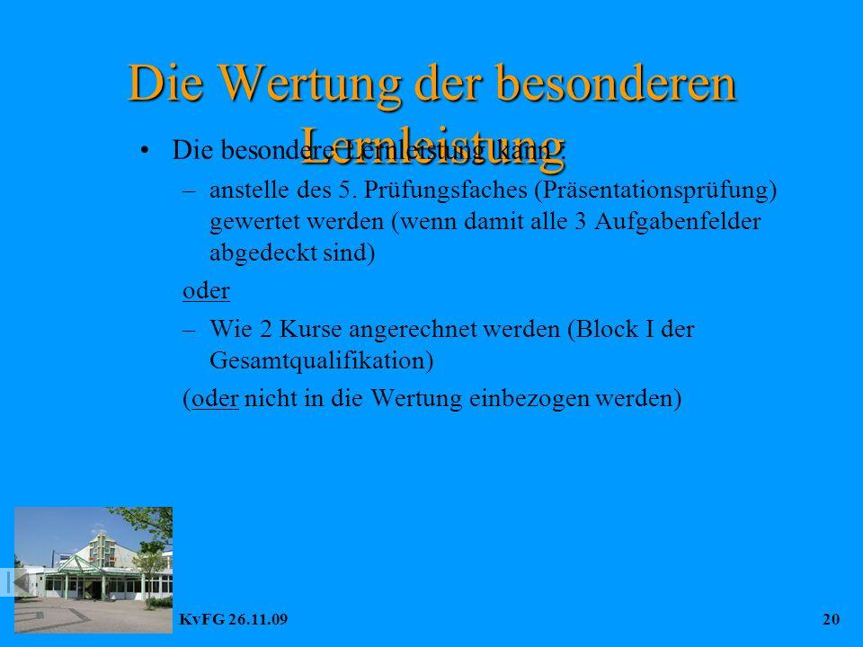 KvFG 26.11.0920 Die Wertung der besonderen Lernleistung Die besondere Lernleistung kann : –anstelle des 5.