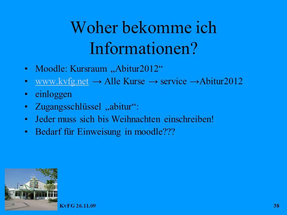 "KvFG 26.11.0938 Woher bekomme ich Informationen? Moodle: Kursraum ""Abitur2012"" www.kvfg.net → Alle Kurse → service →Abitur2012www.kvfg.net einloggen Z"