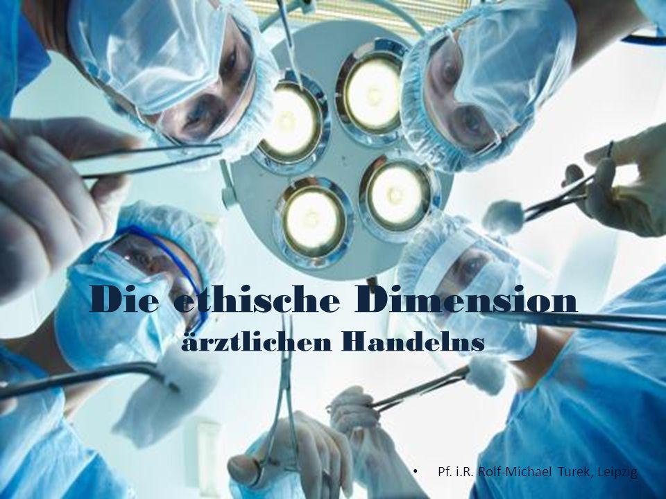 Die ethische Dimension ärztlichen Handelns Pf. i.R. Rolf-Michael Turek, Leipzig