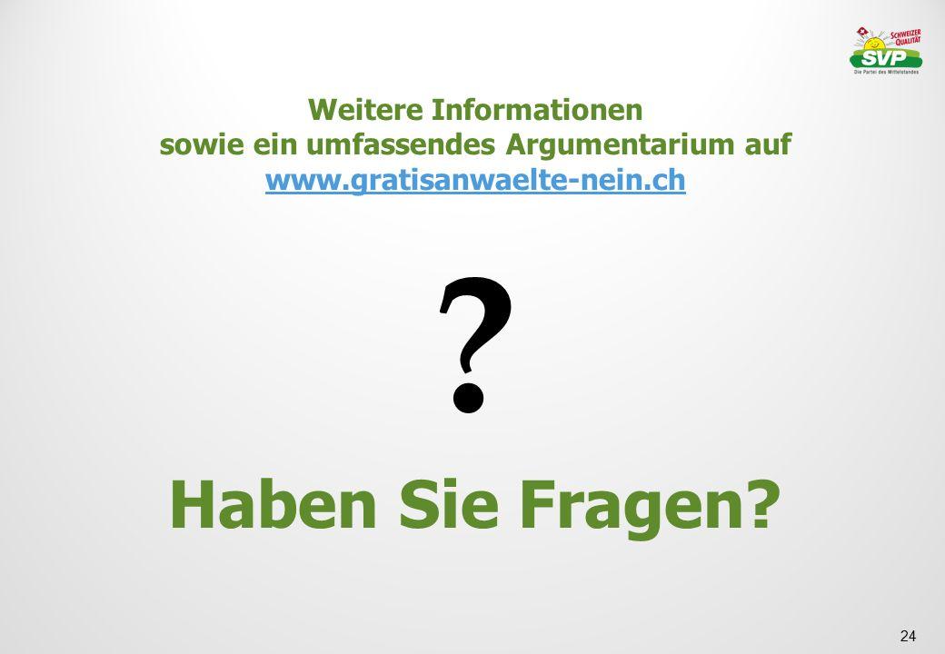 24 Weitere Informationen sowie ein umfassendes Argumentarium auf www.gratisanwaelte-nein.ch www.gratisanwaelte-nein.ch ? Haben Sie Fragen?