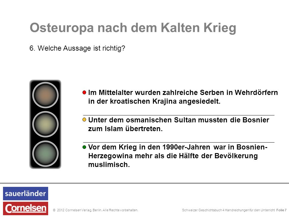 Schweizer Geschichtsbuch 4 Handreichungen für den Unterricht Folie 0© 2012 Cornelsen Verlag, Berlin. Alle Rechte vorbehalten. … um die serbische Minde