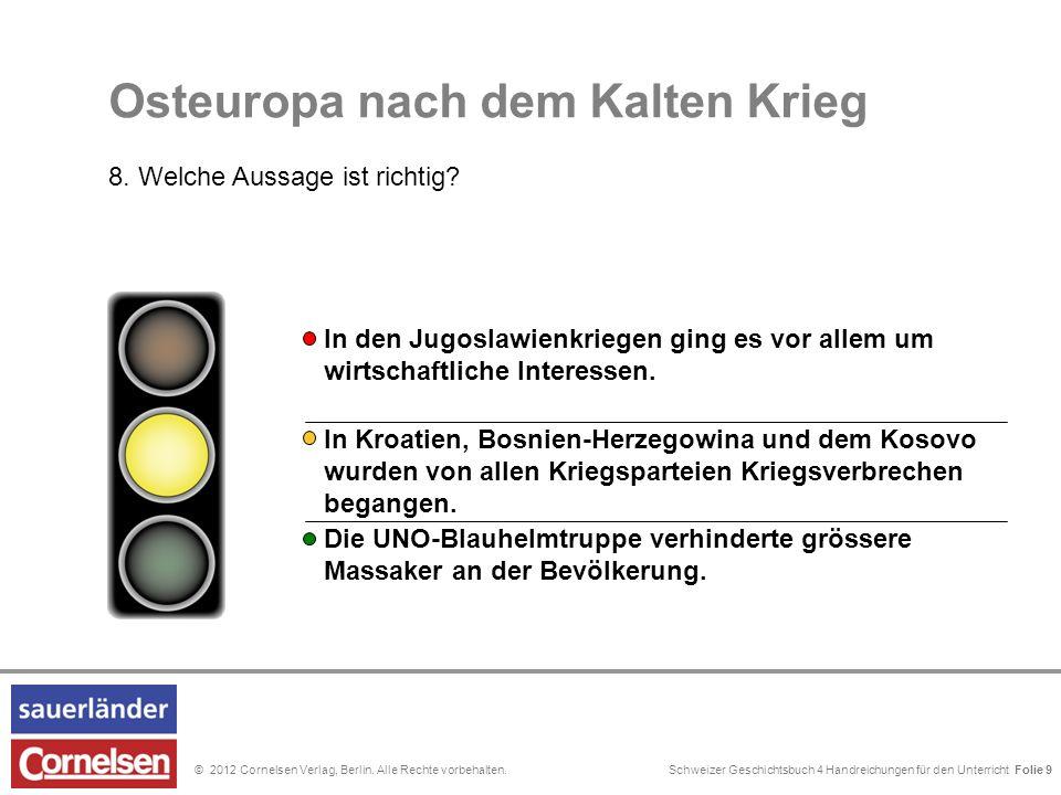 Schweizer Geschichtsbuch 4 Handreichungen für den Unterricht Folie 0© 2012 Cornelsen Verlag, Berlin. Alle Rechte vorbehalten. In den Jugoslawienkriege
