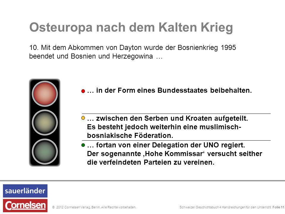Schweizer Geschichtsbuch 4 Handreichungen für den Unterricht Folie 0© 2012 Cornelsen Verlag, Berlin. Alle Rechte vorbehalten. … zwischen den Serben un